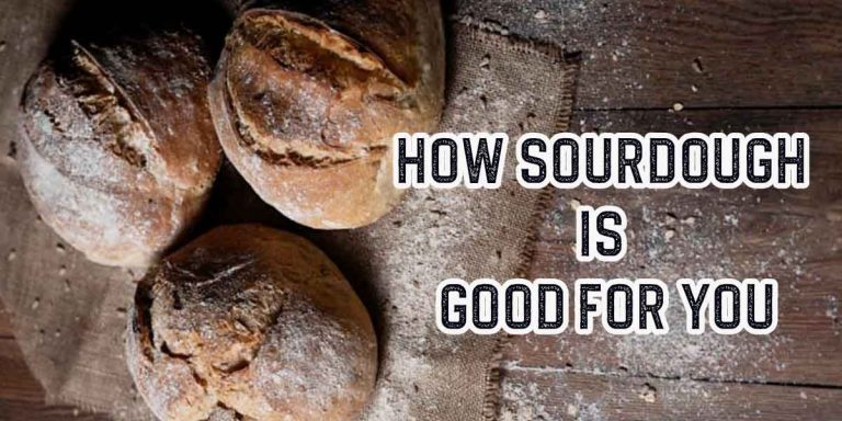 Eating Wheat Sourdough is Good For your Body